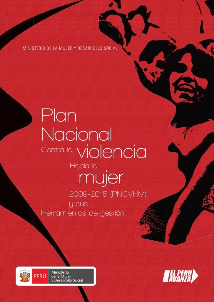 PLAN NACIONAL CONTRA LA VIOLENCIA HACIA LA MUJER 2009-2015Programa Nacional Contra la Violencia Familiar y Sexual, Ministe...