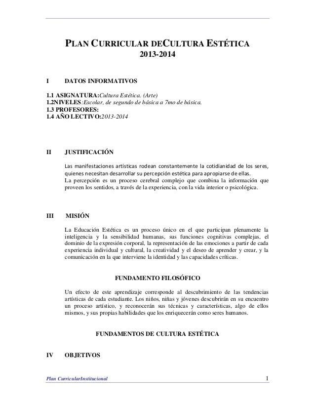 PLAN CURRICULAR DECULTURA ESTÉTICA 2013-2014 I  DATOS INFORMATIVOS  1.1 ASIGNATURA:Cultura Estética. (Arte) 1.2NIVELES:Esc...