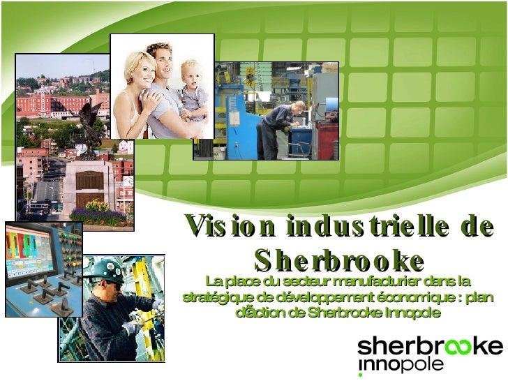 Vision industrielle de Sherbrooke La place du secteur manufacturier dans la stratégique de développement économique : plan...