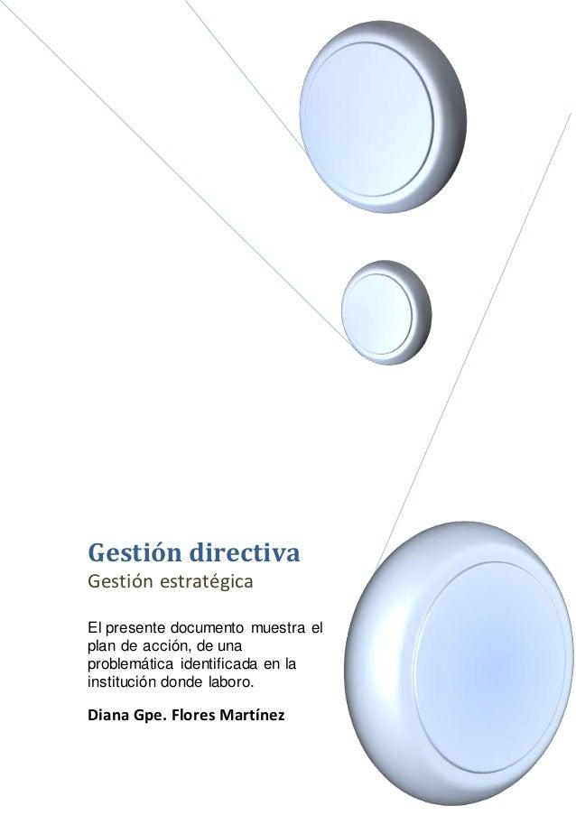 Gestión directiva Gestión estratégica El presente documento muestra el plan de acción, de una problemática identificada en...