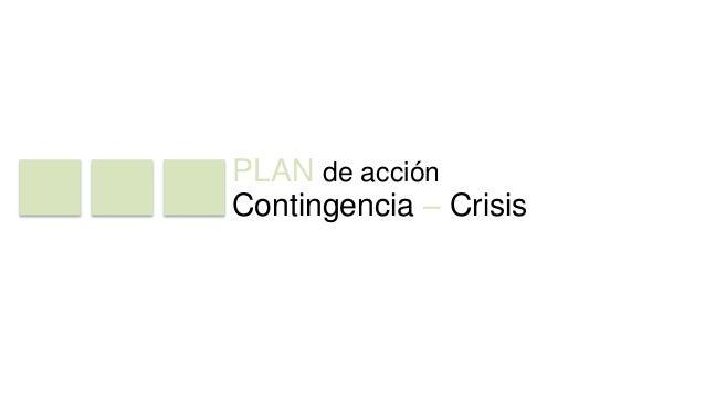 PLAN de acción  Contingencia – Crisis