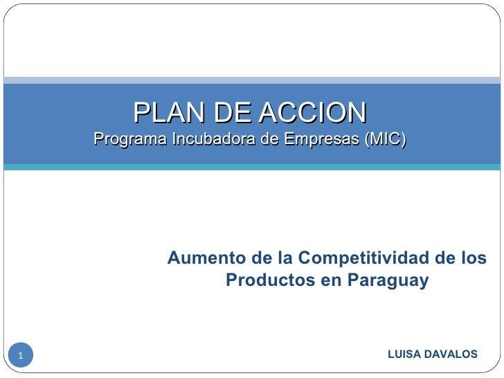 PLAN DE ACCION    Programa Incubadora de Empresas (MIC)            Aumento de la Competitividad de los                 Pro...
