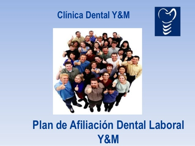 Clínica Dental Y&MPlan de Afiliación Dental Laboral               Y&M