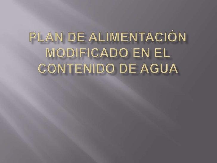 Plan de Alimentación Modificado en el contenido de Agua <br />