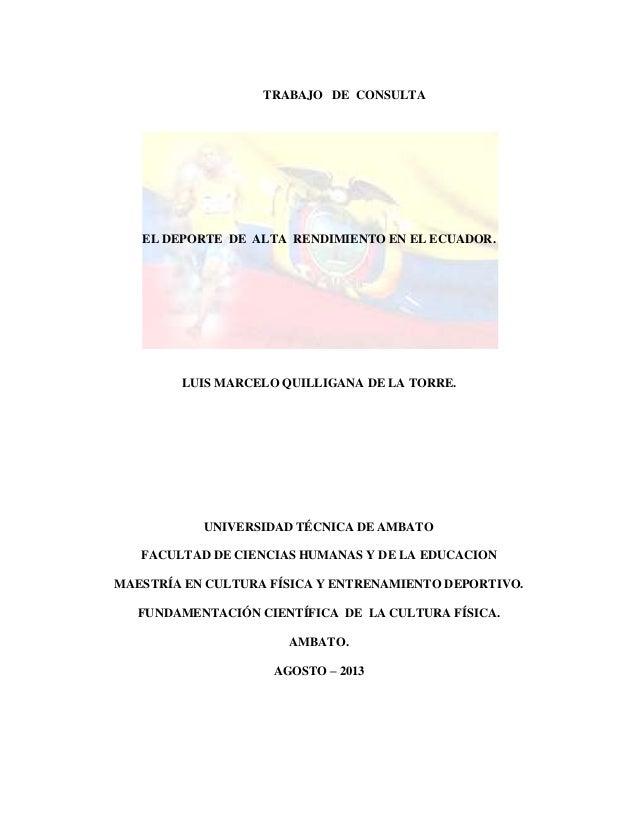 TRABAJO DE CONSULTA EL DEPORTE DE ALTA RENDIMIENTO EN EL ECUADOR. LUIS MARCELO QUILLIGANA DE LA TORRE. UNIVERSIDAD TÉCNICA...
