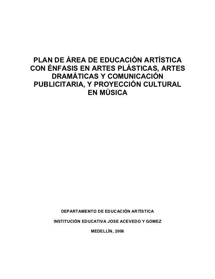 PLAN DE ÁREA DE EDUCACIÓN ARTÍSTICACON ÉNFASIS EN ARTES PLÁSTICAS, ARTES     DRAMÁTICAS Y COMUNICACIÓN PUBLICITARIA, Y PRO...