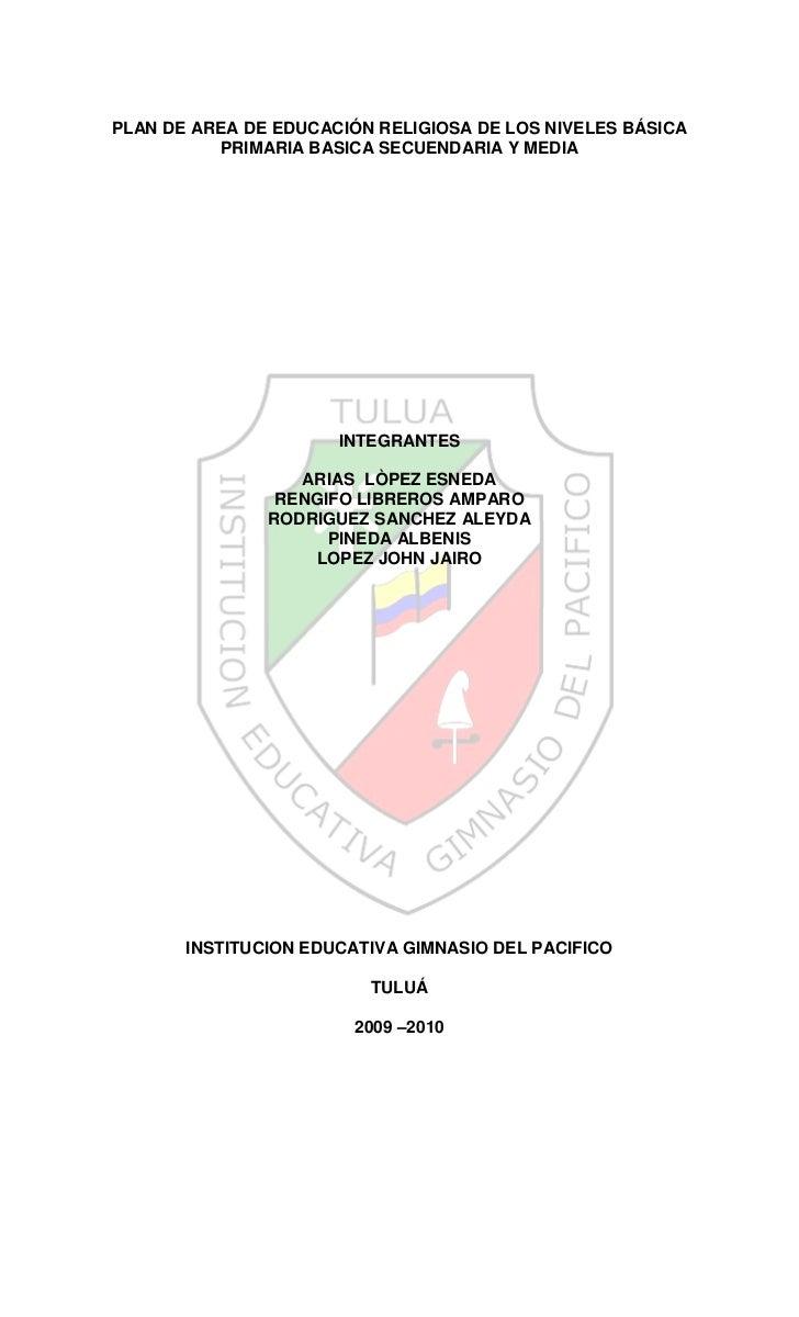PLAN DE AREA DE EDUCACIÓN RELIGIOSA DE LOS NIVELES BÁSICA          PRIMARIA BASICA SECUENDARIA Y MEDIA                    ...