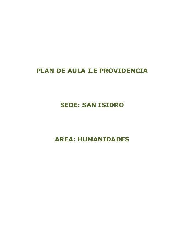 PLAN DE AULA I.E PROVIDENCIA  SEDE: SAN ISIDRO  AREA: HUMANIDADES