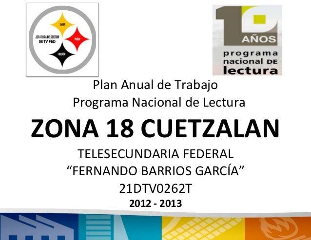 """Plan Anual de Trabajo  Programa Nacional de LecturaZONA 18 CUETZALAN    TELESECUNDARIA FEDERAL  """"FERNANDO BARRIOS GARCÍA"""" ..."""