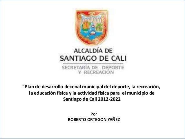 """PO """"Plan de desarrollo decenal municipal del deporte, la recreación, la educación física y la actividad física para el mun..."""
