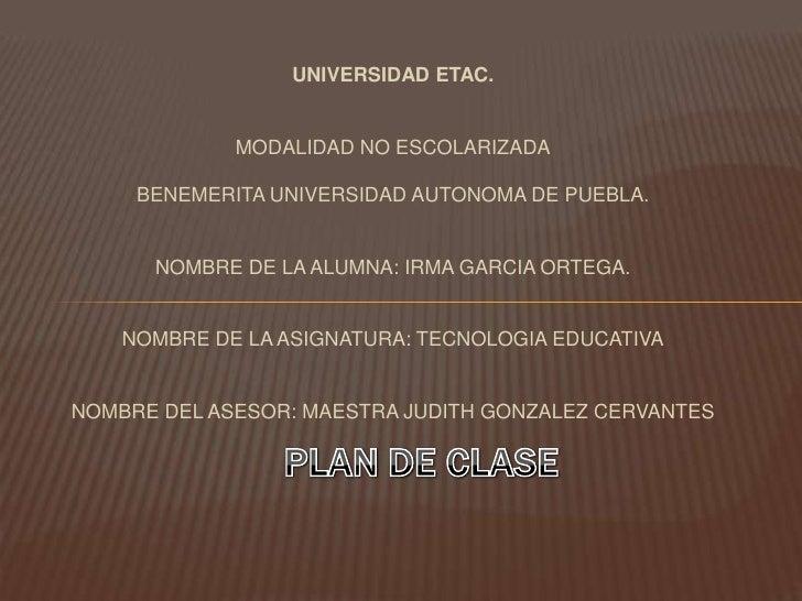 UNIVERSIDAD ETAC.                MODALIDAD NO ESCOLARIZADA       BENEMERITA UNIVERSIDAD AUTONOMA DE PUEBLA.         NOMBRE...