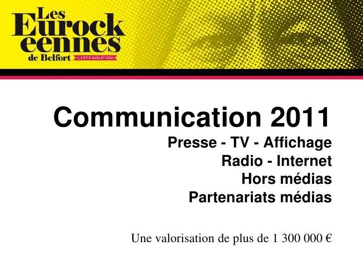 Communication 2011Presse - TV - AffichageRadio - InternetHors médiasPartenariats médiasUne valorisation de plus de 1 300 0...