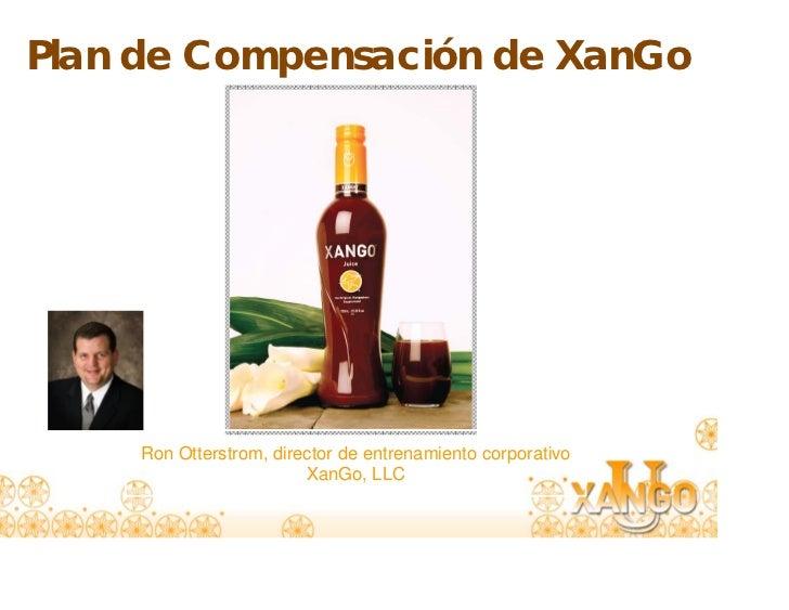 Plan de Compensación de XanGo    Ron Otterstrom, director de entrenamiento corporativo                        XanGo, LLC