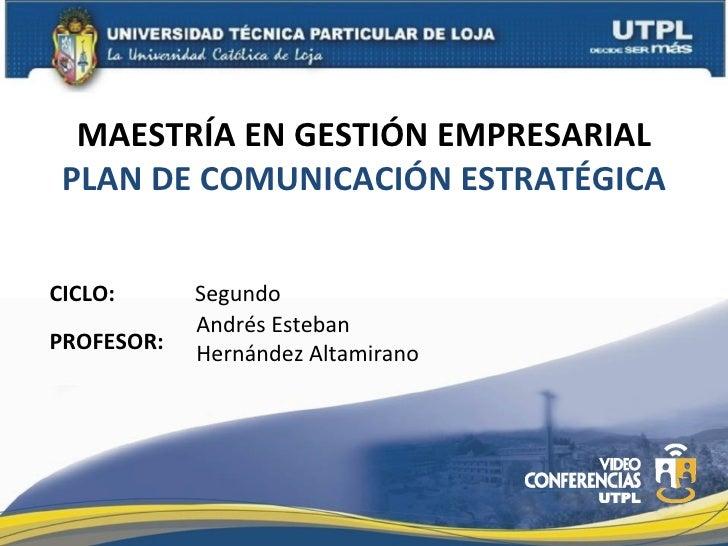 MAESTRÍA EN GESTIÓN EMPRESARIAL PLAN DE COMUNICACIÓN ESTRATÉGICACICLO:      Segundo            Andrés EstebanPROFESOR:   H...