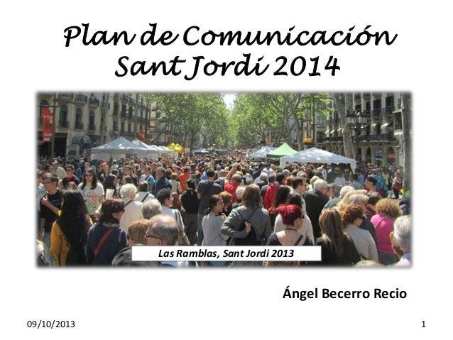 Plan de Comunicación Sant Jordi 2014 Las Ramblas, Sant Jordi 2013 09/10/2013 1 Ángel Becerro Recio