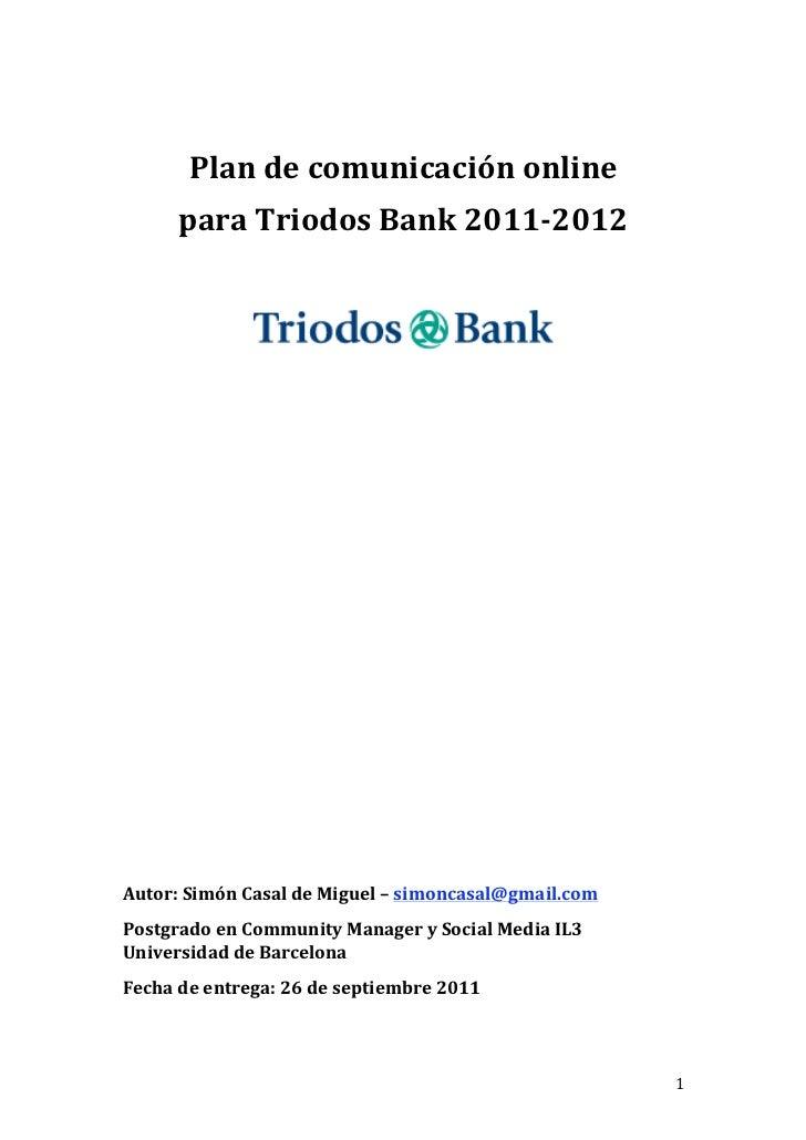 Plandecomunicaciónonline      paraTriodosBank2011‐2012Autor:SimónCasaldeMiguel–simoncasal@gmail.comPostgr...