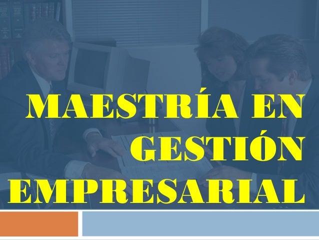 MAESTRÍA ENGESTIÓNEMPRESARIAL
