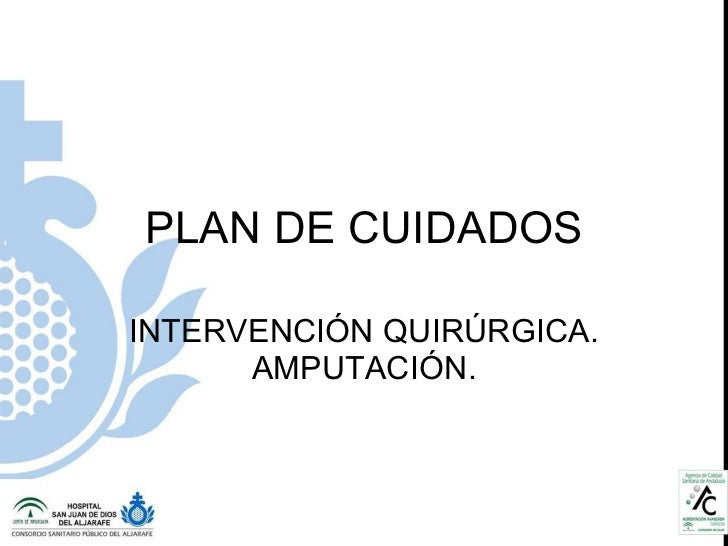 PLAN DE CUIDADOS INTERVENCIÓN QUIRÚRGICA. AMPUTACIÓN.