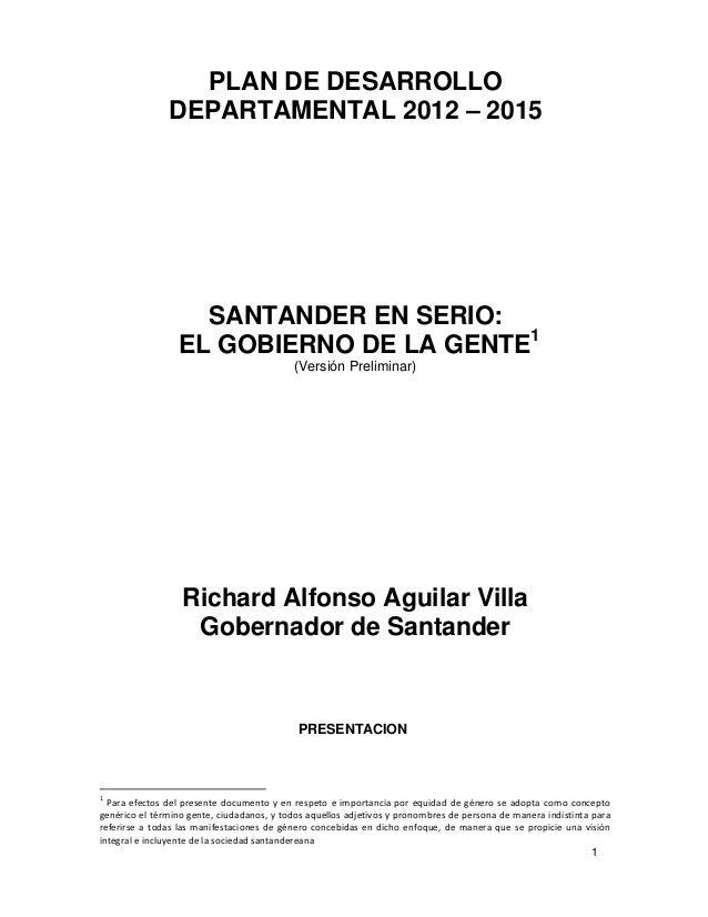 PLAN DE DESARROLLO               DEPARTAMENTAL 2012 – 2015                   SANTANDER EN SERIO:                 EL GOBIER...