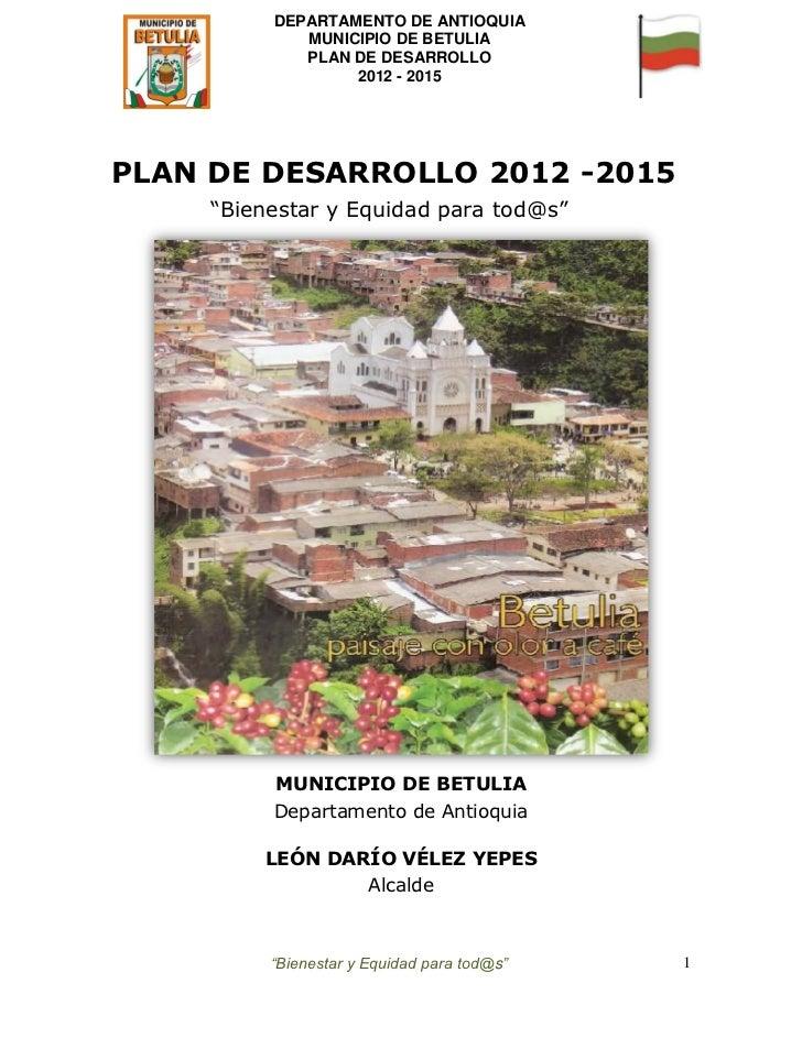 DEPARTAMENTO DE ANTIOQUIA             MUNICIPIO DE BETULIA             PLAN DE DESARROLLO                  2012 - 2015PLAN...