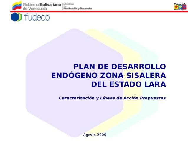 PLAN DE DESARROLLOENDÓGENO ZONA SISALERA       DEL ESTADO LARA Caracterización y Líneas de Acción Propuestas           Ago...