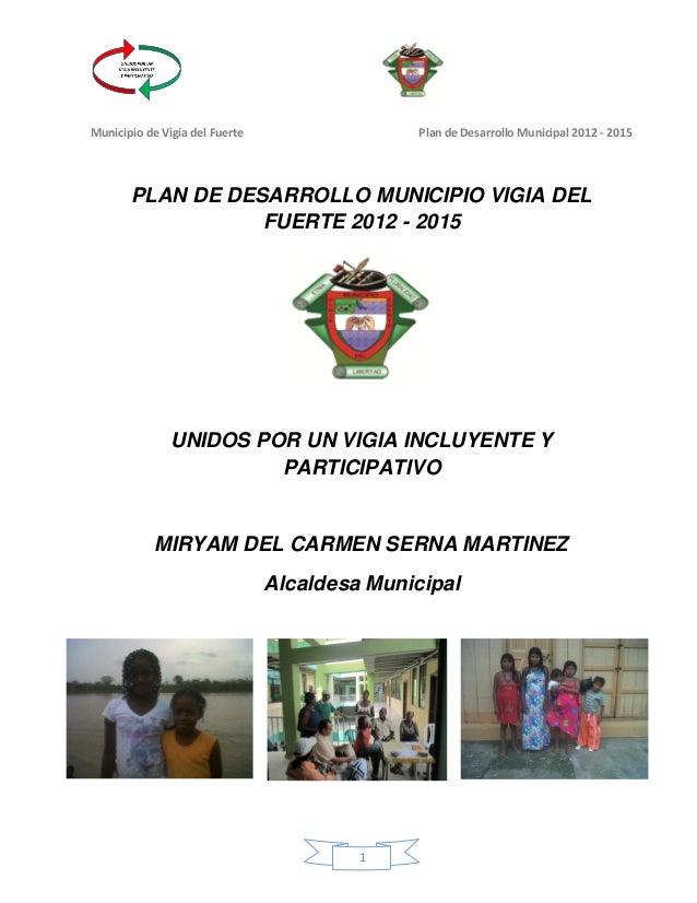 Municipio de Vigía del Fuerte                  Plan de Desarrollo Municipal 2012 - 2015       PLAN DE DESARROLLO MUNICIPIO...