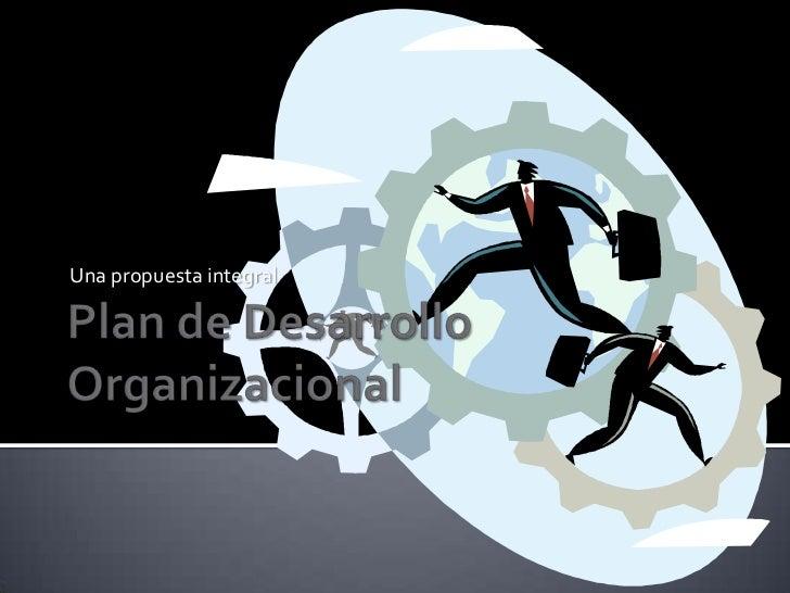 Plan de Desarrollo Organizacional<br />Una propuesta integral<br />