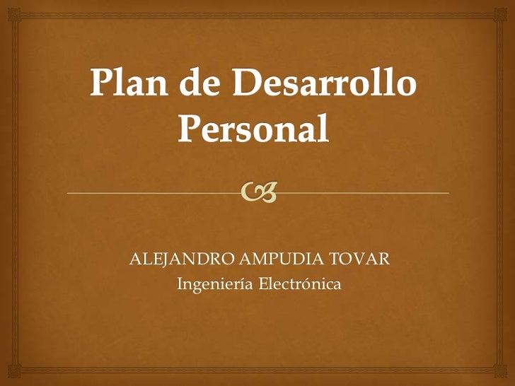 ALEJANDRO AMPUDIA TOVAR     Ingeniería Electrónica