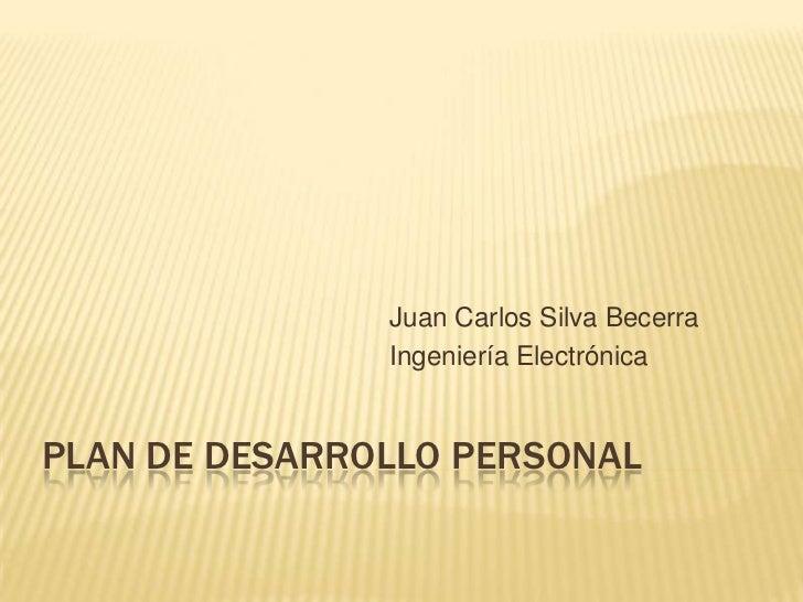 Juan Carlos Silva Becerra               Ingeniería ElectrónicaPLAN DE DESARROLLO PERSONAL