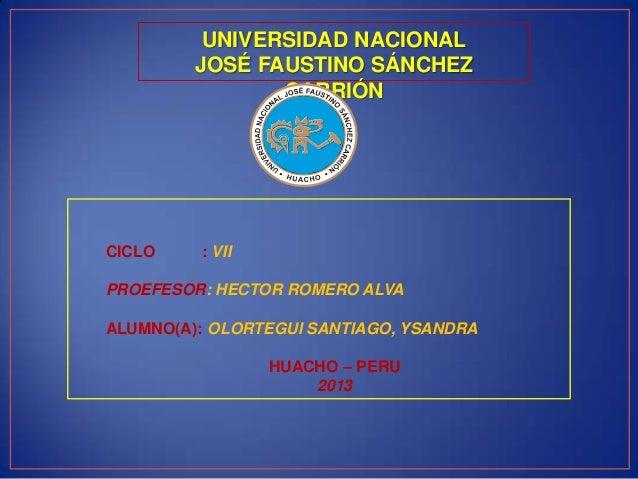 UNIVERSIDAD NACIONAL JOSÉ FAUSTINO SÁNCHEZ CARRIÓN CICLO : VII PROEFESOR: HECTOR ROMERO ALVA ALUMNO(A): OLORTEGUI SANTIAGO...