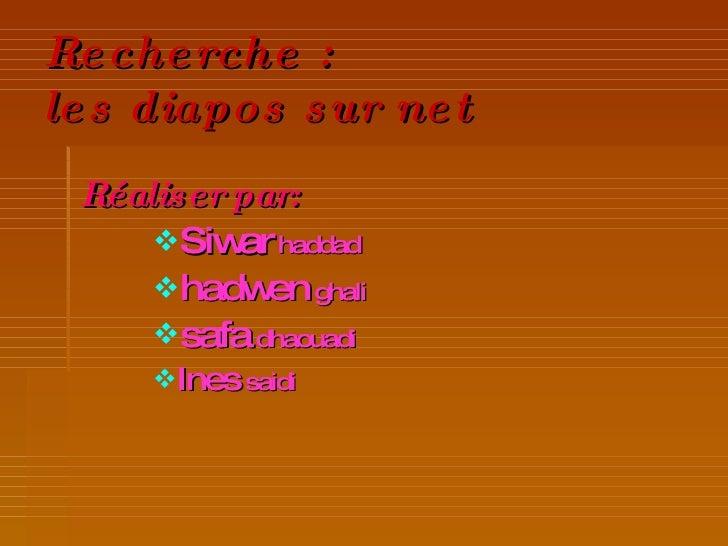 Recherche : les diapos sur net <ul><li>Réalisée par: </li></ul><ul><ul><ul><li>hadwen  ghali  </li></ul></ul></ul>