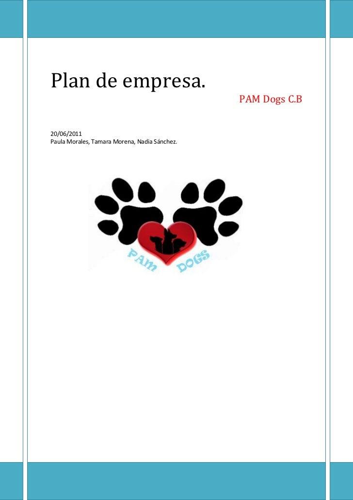 Plan de empresa.PAM Dogs C.B20/06/2011Paula Morales, Tamara Morena, Nadia Sánchez.805815294005<br />Fase I: Descripción y ...