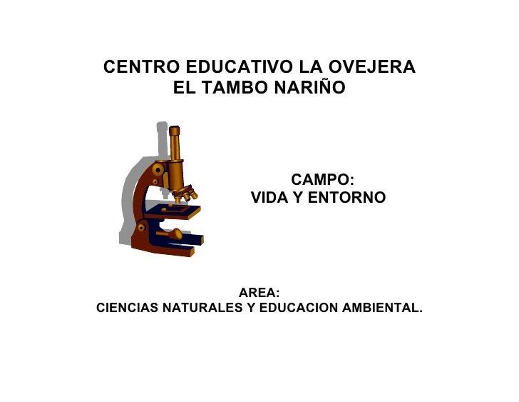 CENTRO EDUCATIVO LA OVEJERA      EL TAMBO NARIÑO                            CAMPO:                    VIDA Y ENTORNO      ...