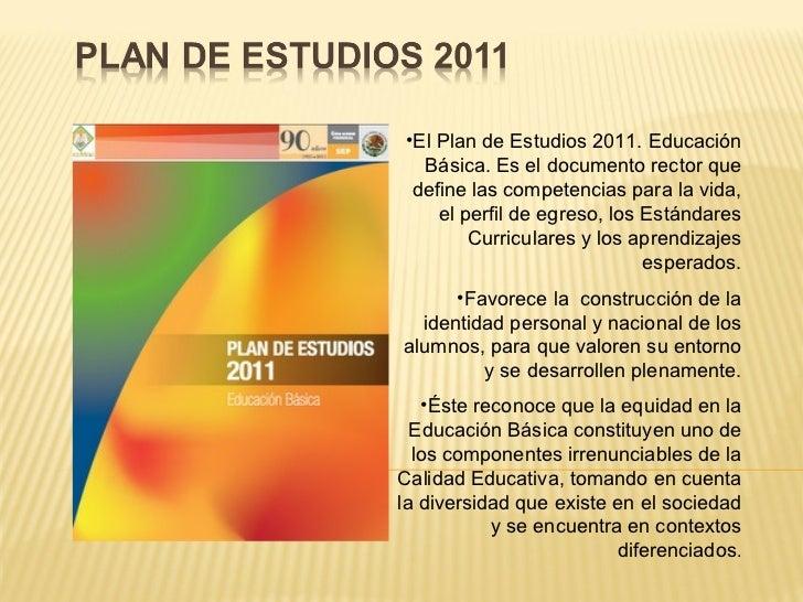 •El Plan de Estudios 2011. Educación  Básica. Es el documento rector que define las competencias para la vida,    el perfi...