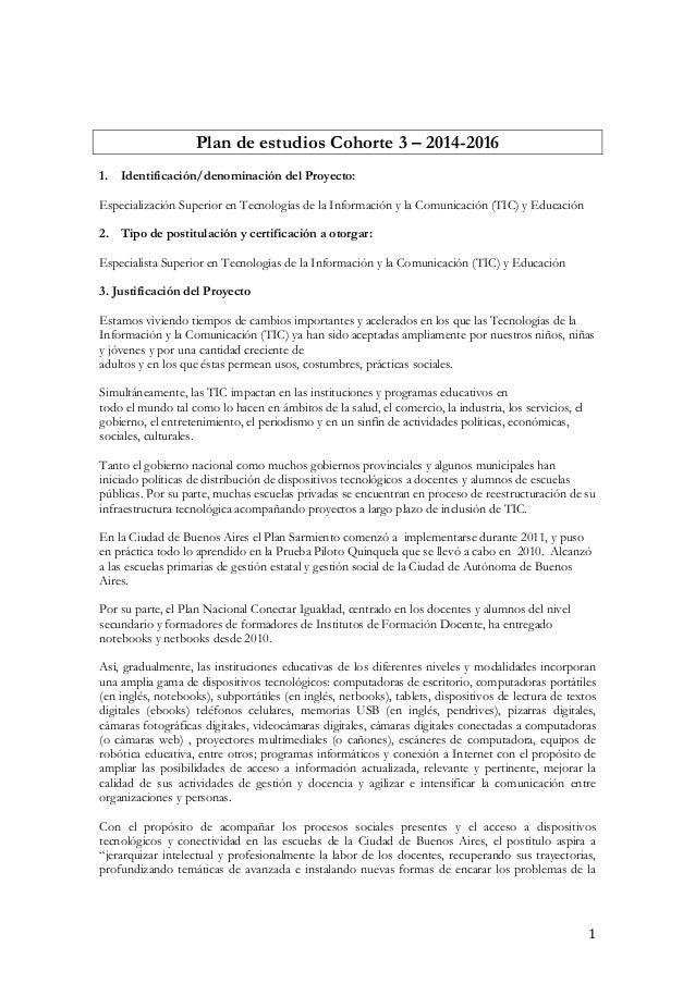 1 Plan de estudios Cohorte 3 – 2014-2016 1. Identificación/denominación del Proyecto: Especialización Superior en Tecnolog...