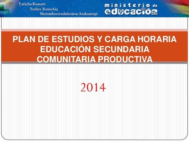 2014 PLAN DE ESTUDIOS Y CARGA HORARIA EDUCACIÓN SECUNDARIA COMUNITARIA PRODUCTIVA