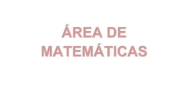 1. CARACTERIZACION DEL AREA        •           AREA DE FORMACIÓN: MATEMATICAS        •           NIVELES Y GRADOS: Primari...