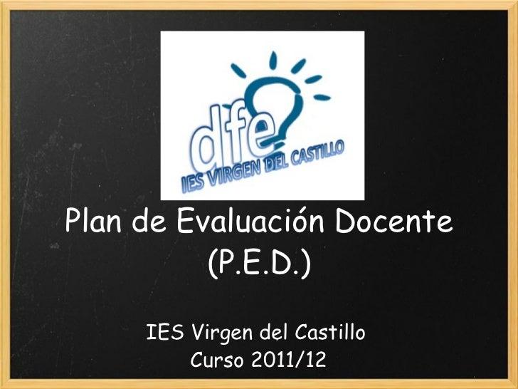 Plan de Evaluación Docente (P.E.D.) IES Virgen del Castillo  Curso 2011/12