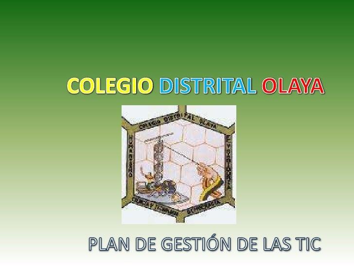 COLEGIODISTRITALOLAYA<br />PLAN DE GESTIÓN DE LAS TIC<br />
