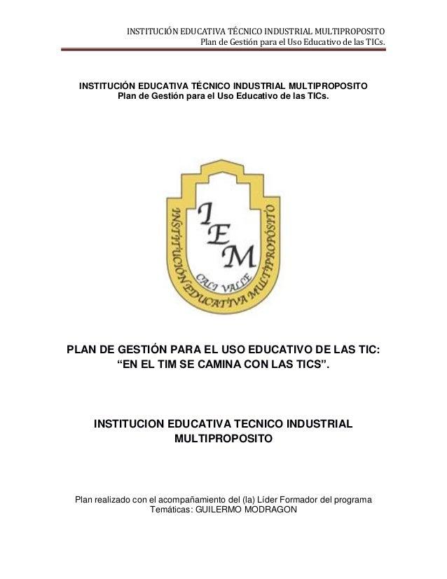 INSTITUCIÓN EDUCATIVA TÉCNICO INDUSTRIAL MULTIPROPOSITO Plan de Gestión para el Uso Educativo de las TICs. INSTITUCIÓN EDU...