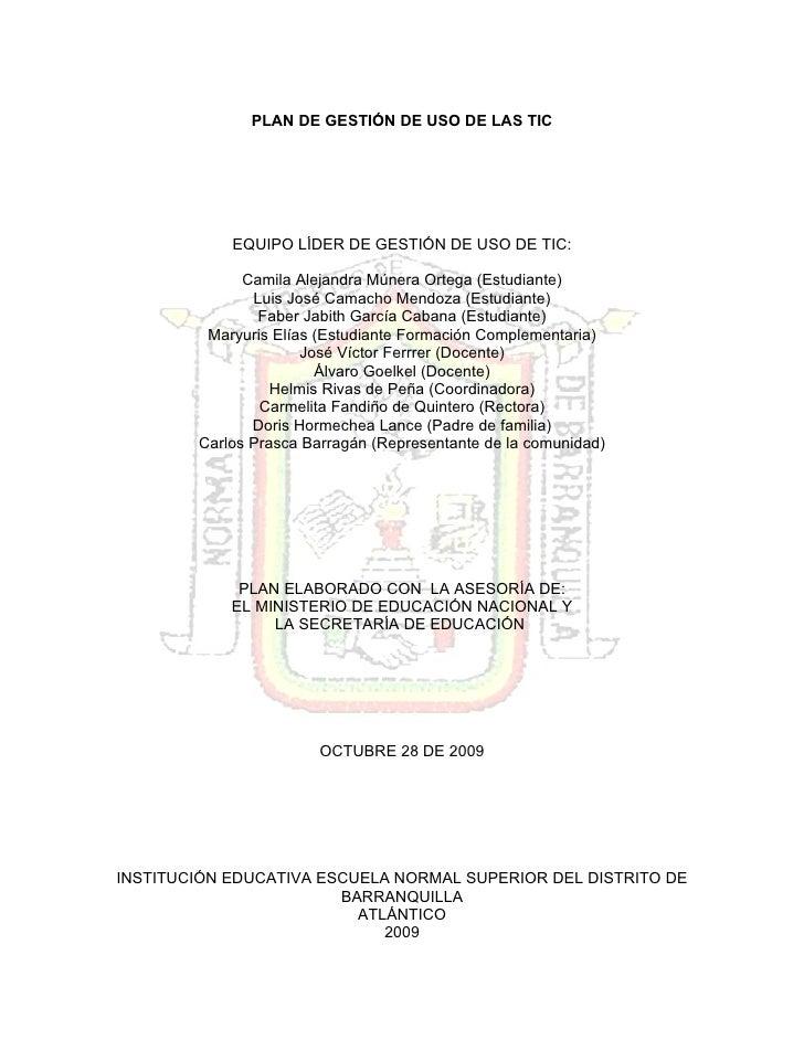 PLAN DE GESTIÓN DE USO DE LAS TIC                 EQUIPO LÍDER DE GESTIÓN DE USO DE TIC:                Camila Alejandra M...
