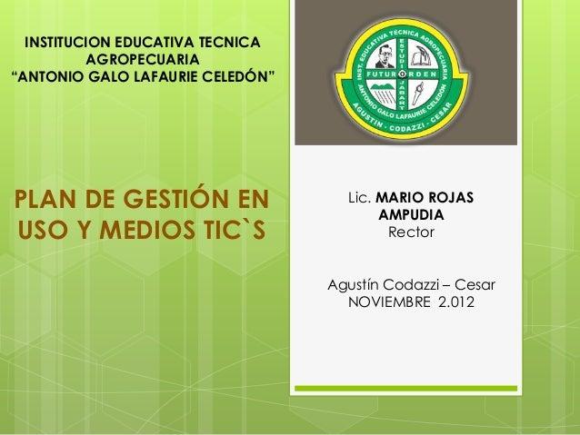 """INSTITUCION EDUCATIVA TECNICA          AGROPECUARIA""""ANTONIO GALO LAFAURIE CELEDÓN""""PLAN DE GESTIÓN EN                  Lic...."""