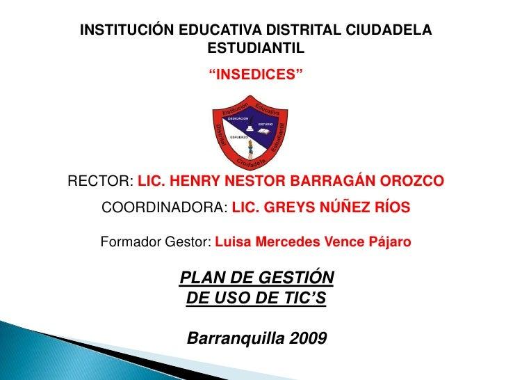 """INSTITUCIÓN EDUCATIVA DISTRITAL CIUDADELA ESTUDIANTIL<br />""""INSEDICES""""<br />RECTOR: LIC. HENRY NESTOR BARRAGÁN OROZCO<br /..."""