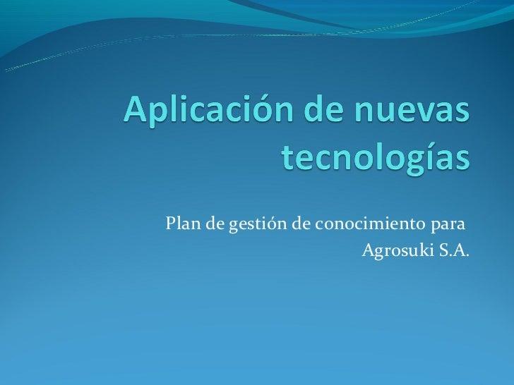 Plan de gestión de conocimiento para                        Agrosuki S.A.