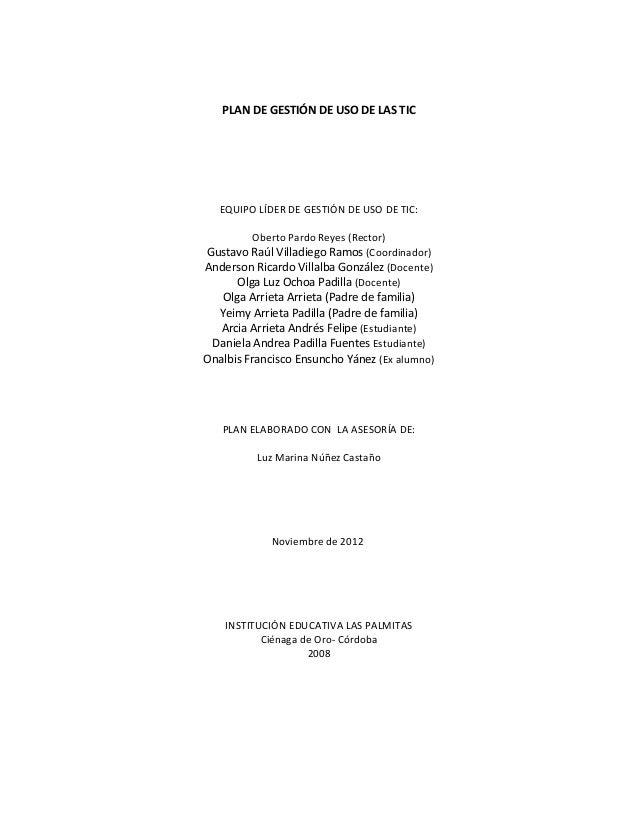 PLAN DE GESTIÓN DE USO DE LAS TIC   EQUIPO LÍDER DE GESTIÓN DE USO DE TIC:        Oberto Pardo Reyes (Rector)Gustavo Raúl ...