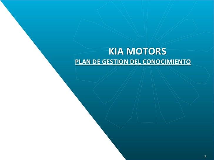 KIA MOTORSPLAN DE GESTION DEL CONOCIMIENTO                                   1