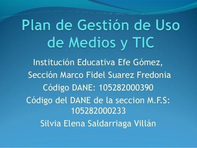 Institución Educativa Efe Gómez,Sección Marco Fidel Suarez Fredonia    Código DANE: 105282000390Código del DANE de la secc...