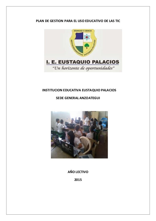 PLAN DE GESTION PARA EL USO EDUCATIVO DE LAS TIC INSTITUCION EDUCATIVA EUSTAQUIO PALACIOS SEDE GENERAL ANZOATEGUI AÑO LECT...