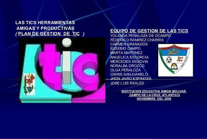LAS TICS HERRAMIENTAS AMIGAS Y PRODUCTIVAS  (  PLAN DE GESTION  DE  TIC   )  EQUIPO DE GESTION DE LAS TICS YOLANDA PEÑALOZ...