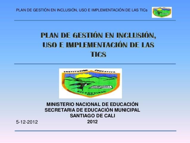 PLAN DE GESTIÓN EN INCLUSIÓN, USO E IMPLEMENTACIÓN DE LAS TICs              MINISTERIO NACIONAL DE EDUCACIÓN             S...